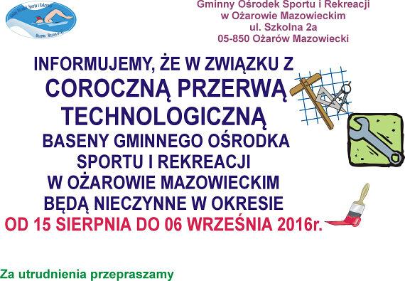 Informujemy, że w związku z coroczną przerwą technologiczną baseny Gminnego Ośrodka Sportu i Rekreacji w Ożarowie Mazowieckim będą nieczynne w okresie od 15 sierpnia do 6 września 2016 roku.